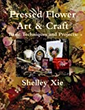 Shelley Xie Pressed Flower Art & Craft Basic Techniques and Projects
