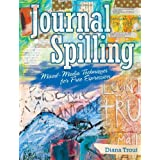 Journal Spilling: Mixed-Media Techniques for Free Expression ~ Diana Trout