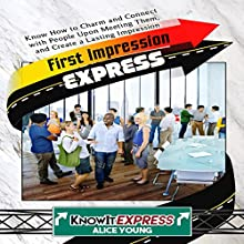 First Impression Express: Know How to Charm and Connect with People upon Meeting Them, and Create a Lasting Impression Audiobook by Alice Young,  KnowIt Express Narrated by  KnowIt Express