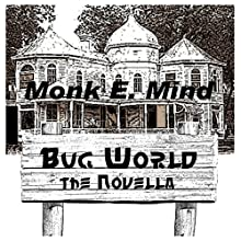 Bug World: The Novella (       UNABRIDGED) by Monk E. Mind Narrated by Jake W. Smith
