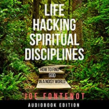 Life Hacking Spiritual Disciplines: How to Find God in a Noisy World Audiobook by Joe Fontenot Narrated by Joe Fontenot
