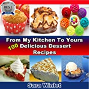From My Kitchen To Yours Dessert Recipes (100 Delicious Dessert Recipes)