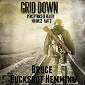 Grid Down Perceptions of Reality: Volume 2 Part 2 | Bruce Buckshot Hemming