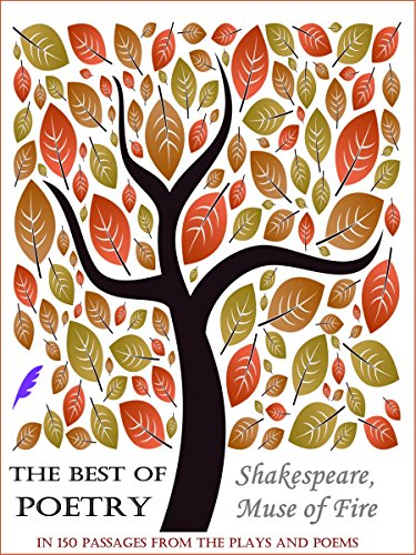 The Best of Poetry: Shakespeare, Muse of Fire (In 150 Passages from the Plays and Poems)