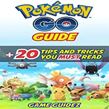 Pokemon Go: Guide + 20 Tips and Tricks You Must Read Audiobook by  Game Guidez Narrated by Stephanie Quinn