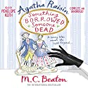 Agatha Raisin: Something Borrowed, Someone Dead: Agatha Raisin, Book 24 Audiobook by M.C. Beaton Narrated by Penelope Keith