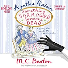 Agatha Raisin: Something Borrowed, Someone Dead: Agatha Raisin, Book 24 (       UNABRIDGED) by M.C. Beaton Narrated by Penelope Keith