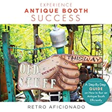 Experience Antique Booth Success: A Step-by-Step Guide on How to Run an Antique Booth Efficiently (       UNABRIDGED) by Retro Aficionado Narrated by Robin McKay