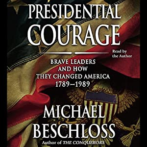 Presidential Courage: Brave Leaders and How They Changed America 1789-1989 | [Michael Beschloss]