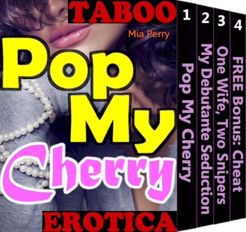 Pop My Cherry (Your First Time Virgin Taboo Erotica Scene Wild Sex Position Story Collection Book 1)
