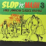 Slop N Mash Vol. 3: Early Jamaican Classics 1958