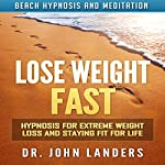 Lose Weight Fast: Hypnosis for Extreme Weight Loss and Staying Fit for Life via Beach Hypnosis and Meditation | Dr. John Landers