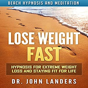 Lose Weight Fast: Hypnosis for Extreme Weight Loss and Staying Fit for Life via Beach Hypnosis and Meditation Speech