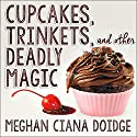 Cupcakes, Trinkets, and Other Deadly Magic: Dowser Series #1 Audiobook by Meghan Ciana Doidge Narrated by Caitlin Davies