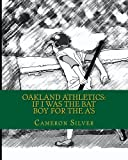 img - for Oakland Athletics: If I was the Bat Boy for the A's book / textbook / text book