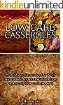 Low Carb Casseroles: 25 Delicious Cas...