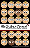 How to Live in Denmark: A humorous guide for foreigners and their Danish friends