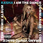 Ke$ha - I Am the Dance Commander + I Command You To Dance: the Remix Album mp3 download
