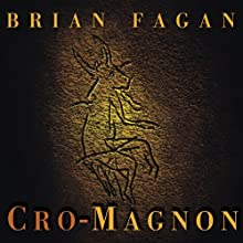 Cro-Magnon: How the Ice Age Gave Birth to the First Modern Humans (       UNABRIDGED) by Brian Fagan Narrated by James Langton