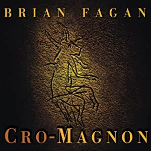 Cro-Magnon: How the Ice Age Gave Birth to the First Modern Humans | [Brian Fagan]
