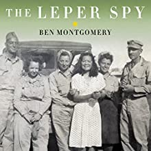 The Leper Spy: The Story of an Unlikely Hero of World War II Audiobook by Ben Montgomery Narrated by Joe Barrett