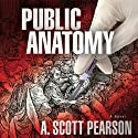 Public Anatomy (       UNABRIDGED) by A. Scott Pearson Narrated by Tim Campbell
