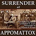 Surrender at Appomattox: First-hand Accounts of Robert E. Lee's Surrender to Ulysses S. Grant (       UNABRIDGED) by Ulysses S. Grant, Wesley Merritt, John Gibbon, Charles Marshall, E. P. Alexander, James Longstreet, Phil Sheridan Narrated by Andrew Mulcare