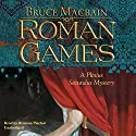 Roman Games: A Plinius Secundus Mystery (       UNABRIDGED) by Bruce Macbain Narrated by Bronson Pinchot