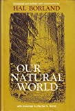 Our natural world; the land and wildlife of America as seen and described by writers since the country's discovery (1199329746) by Borland, Hal