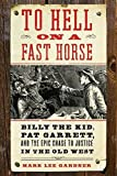 img - for To Hell on a Fast Horse: Billy the Kid, Pat Garrett, and the Epic Chase to Justice in the Old West 1st edition by Gardner, Mark Lee (2010) Hardcover book / textbook / text book