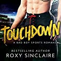 Touchdown: A Bad Boy Sports Romance (Pass To Win, Book 1) Audiobook by Roxy Sinclaire Narrated by Lynnae Stanwick