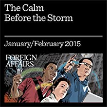 The Calm Before the Storm (Foreign Affairs): Why Volatility Signals Stability and Vice Versa (       UNABRIDGED) by Nassim Nicholas Taleb, Gregory F. Treverton Narrated by Kevin Stillwell