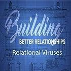 Building Better Relationships: Relational Viruses Rede von Rick McDaniel Gesprochen von: Rick McDaniel