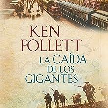 La caída de los gigantes [Fall of Giants] | Livre audio Auteur(s) : Ken Follett Narrateur(s) : Xavier Fernández