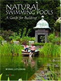 Natural Swimming Pools: A Guide for Building: A Guide to Building