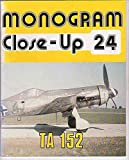 Monogram Close-Up 24: Focke Wulf Ta 152 (0914144243) by Ethell, Jeffrey L.
