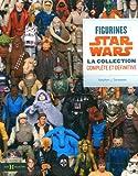 echange, troc Stephen J. Sansweet - Figurines Star Wars : La collection complète et définitive
