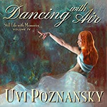 Dancing with Air: Still Life with Memories, Book 4 Audiobook by Uvi Poznansky Narrated by Don Warrick