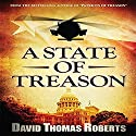 A State of Treason (       UNABRIDGED) by David Thomas Roberts Narrated by Charles Craig