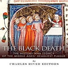 The Black Death: The History and Legacy of the Middle Ages' Deadliest Plague (       UNABRIDGED) by Charles River Editors Narrated by Katherine Thompson