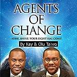 Agents of Change: Arise, Shine; Your Light Has Come! | Kay Taiwo,Olu Taiwo