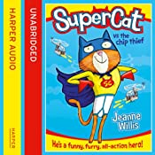 Supercat vs The Chip Thief (Supercat, Book 1) | Jeanne Willis