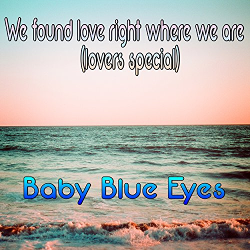 We Found Love Right Where We Are (Baby Blue Eyes compare prices)