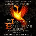 The Illusions of Eventide: The House of Crimson and Clover, Volume 1 Audiobook by Sarah M. Cradit Narrated by Kate Udall