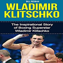 Wladimir Klitschko: The Inspirational Story of Boxing Superstar Wladimir Klitschko (       UNABRIDGED) by Bill Redban Narrated by Michael Pauley