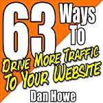 63 Ways to Drive More Traffic to Your Website: Traffic Power Tactics, Book 1 | Dan Howe