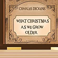 What Christmas Is as We Grow Older (       UNABRIDGED) by Charles Dickens Narrated by Anastasia Bertollo