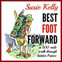 Best Foot Forward: A 500-Mile Walk Through Hidden France Audiobook by Susie Kelly Narrated by Anne Day-Jones
