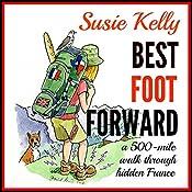 Best Foot Forward: A 500-Mile Walk Through Hidden France | [Susie Kelly]
