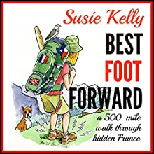 Best Foot Forward: A 500-Mile Walk Through Hidden France (       UNABRIDGED) by Susie Kelly Narrated by Anne Day-Jones